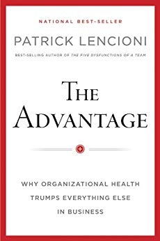 The Advantage, Enhanced Edition: Why Organizational Health Trumps Everything Else In Business (J-B Lencioni Series)
