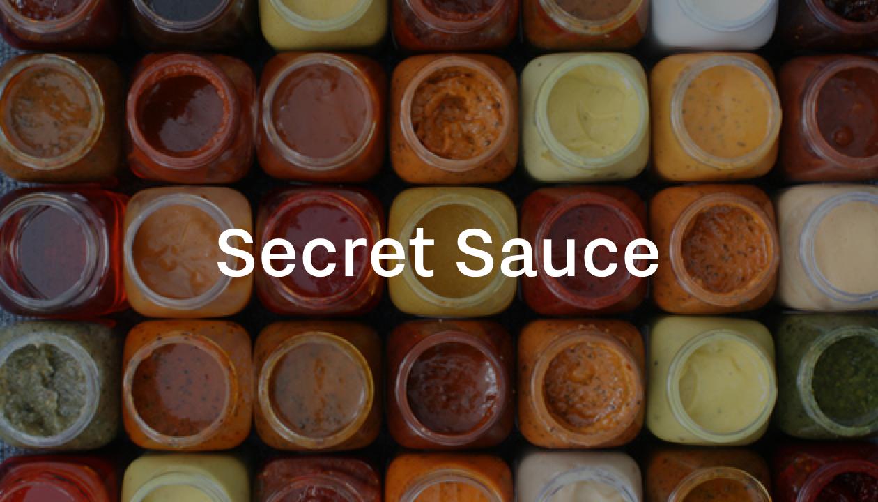 Your secret sauce