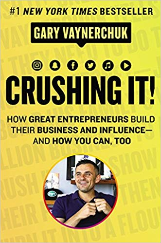 Crushing It!: How Great Entrepreneurs Build Their Business and Influence-and How You Can, Too!