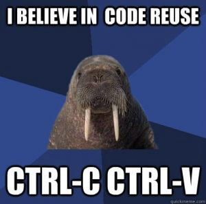 Meme - I believe in code reuse... CTRL-C, CTRL-V